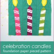 Make a wish! Celebration Candles is an easy, quick block to make in an afternoon. This is the perfect quilt project to make for birthday or holiday celebrations. Included in this foundation paper piecing pattern are 3 designs (one candle leaning to left, one candle leaning to right, one candle upright). This is also a great pattern to use up your scraps! These blocks are the perfect size for a mini quilt, table quilt or pillow. Make multiple blocks to make a table runner or larger quilt. Designed by wholecirclestudio.com