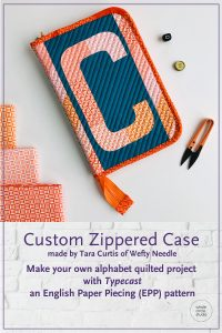 C is for a custom zippered pouch made by Tara Curtis of Wefty Needle with Typecast, a modern alphabet English Paper Piecing pattern by Whole Circle Studio