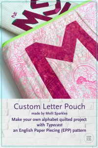 Customize your quilt projects like Molli Sparkles did! Molli sewed up this EPP letter and then made it into a sewing zippered pouch. Letter made with with Typecast, a modern alphabet English Paper Piecing pattern by Whole Circle Studio