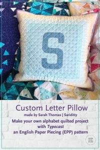Customize your quilt projects like Sarah Thomas of Sariditty did! Sarah sewed up this cute letter and then made it into a pillow. Letter made with with Typecast, a modern alphabet English Paper Piecing pattern by Whole Circle Studio