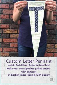 Customize your quilt projects like Rachel Rossi of Rachel Rossi Designs did! Rachel sewed up this letter and then sewed it into a wall pennant. Letter made with with Typecast, a modern alphabet English Paper Piecing pattern by Whole Circle Studio