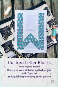 Customize your quilt projects like Jenny Meeker did! Letter made with with Typecast, a modern alphabet English Paper Piecing pattern by Whole Circle Studio