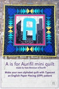 A is for Aurifil a mini quilt made with Typecast, a modern alphabet English Paper Piecing pattern by Whole Circle Studio