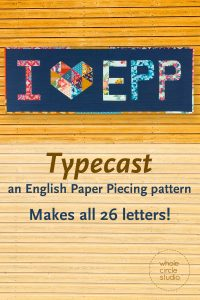 "I Heart EPP mini quilt made with Typecast, an English Paper Piecing (EPP) Pattern Make all 26 letters of the alphabet. Each block measures approximately 6"" x 9"". This fully tested pattern guide contains detailed instructions, tips and diagrams to walk quilters through the variety of EPP straight line and curved piecing skills they will use while making Typecast blocks. Required English Paper Pieces and optional acrylic templates not included. Pattern by Whole Circle Studio"