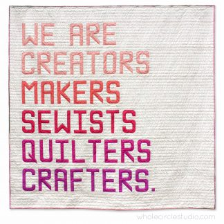 Makers' Manifesto quilt (a collaboration with Art Gallery Fabrics) made with Typecast Fast, a Foundation Paper Piecing (FPP) Pattern Make all 26 letters of the English alphabet, all the numbers and lots of punctuation — a total of 50 block designs! Pattern by Whole Circle Studio.