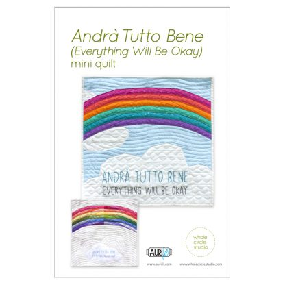 "Andra Tutto Bene (Everything Will Be Okay), a free foundation paper piecing (FPP) pattern by Whole Circle Studio and Aurifil. Inspired by the words and beautiful artwork created by children in Italy during the Covid19 pandemic in 2020. While children and their families in Italy were quarantined in their homes, many displayed rainbow-themed banners and posters featuring the phrase ""Andrà Tutto Bene"" to send messages of hope and positivity. We encourage you to make this mini quilt to display in the window of your own home or sewing space. Make one for yourself, for a friend, or even for your local quilt shop. Share hope."