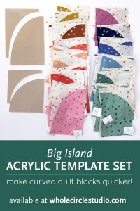 Make cutting curves for your Drunkard's Path quilt easy! Acrylic templates will save you time and increase accuracy. Available at wholecirclestudio.com