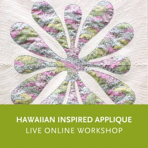 Hawaiian Inspired Applique—a live online quilting workshop